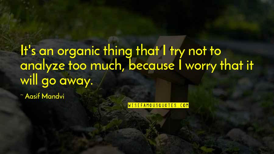 Being A Man Of His Word Quotes By Aasif Mandvi: It's an organic thing that I try not