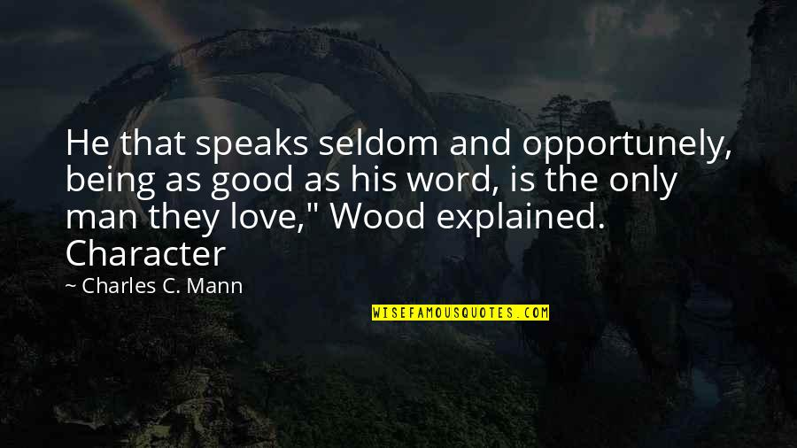 Being A Man Of His Word Quotes By Charles C. Mann: He that speaks seldom and opportunely, being as