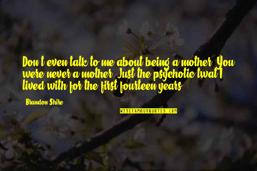 Being A Mother First Quotes By Brandon Shire: Don't even talk to me about being a