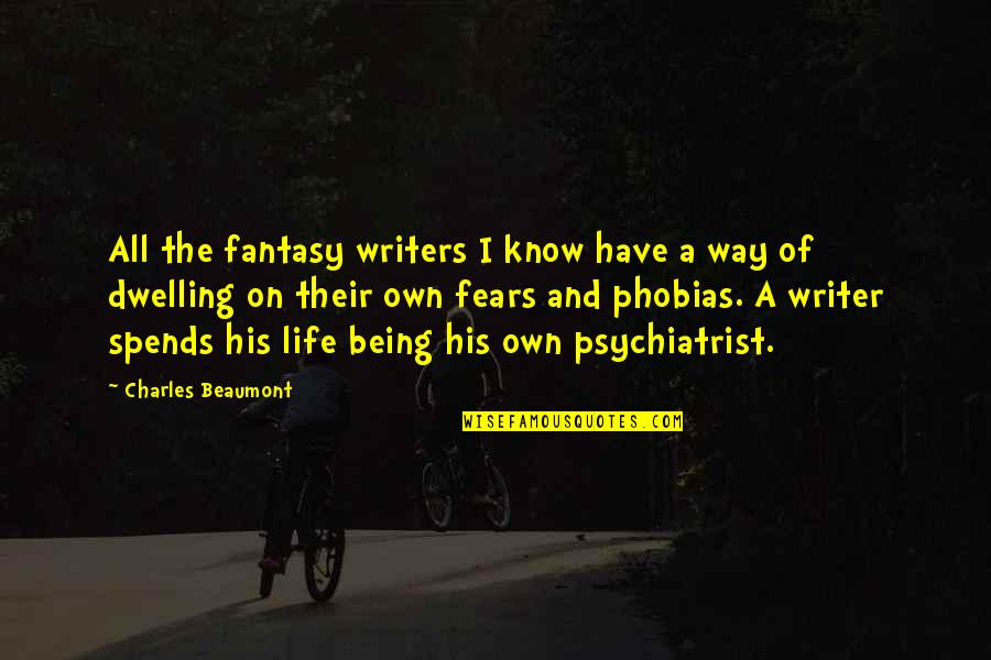 Being A Psychiatrist Quotes By Charles Beaumont: All the fantasy writers I know have a