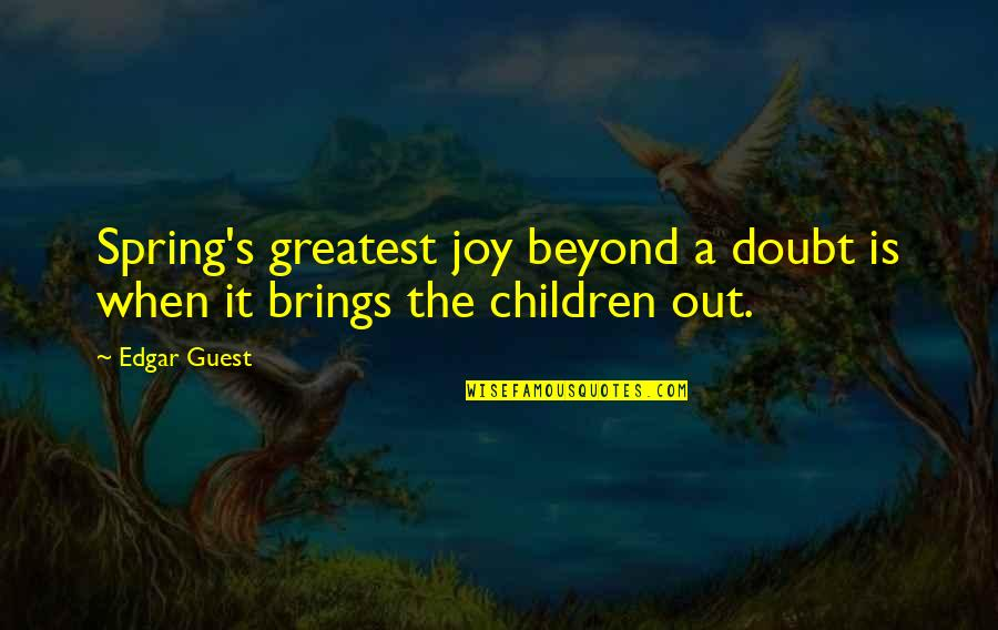 Being A Psychiatrist Quotes By Edgar Guest: Spring's greatest joy beyond a doubt is when