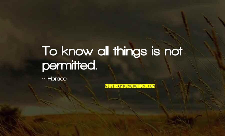 Being A Psychiatrist Quotes By Horace: To know all things is not permitted.