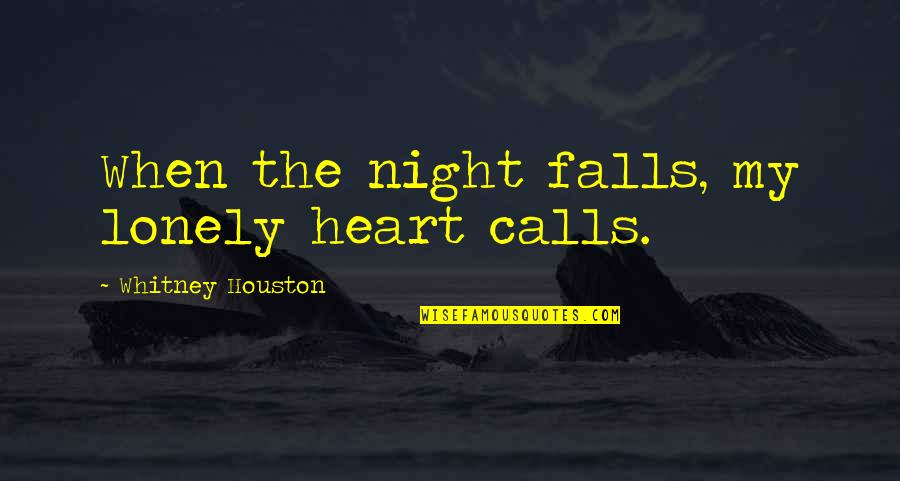 Being A Psychiatrist Quotes By Whitney Houston: When the night falls, my lonely heart calls.