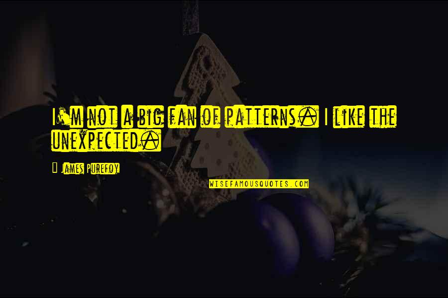 Being A Simple Man Quotes By James Purefoy: I'm not a big fan of patterns. I
