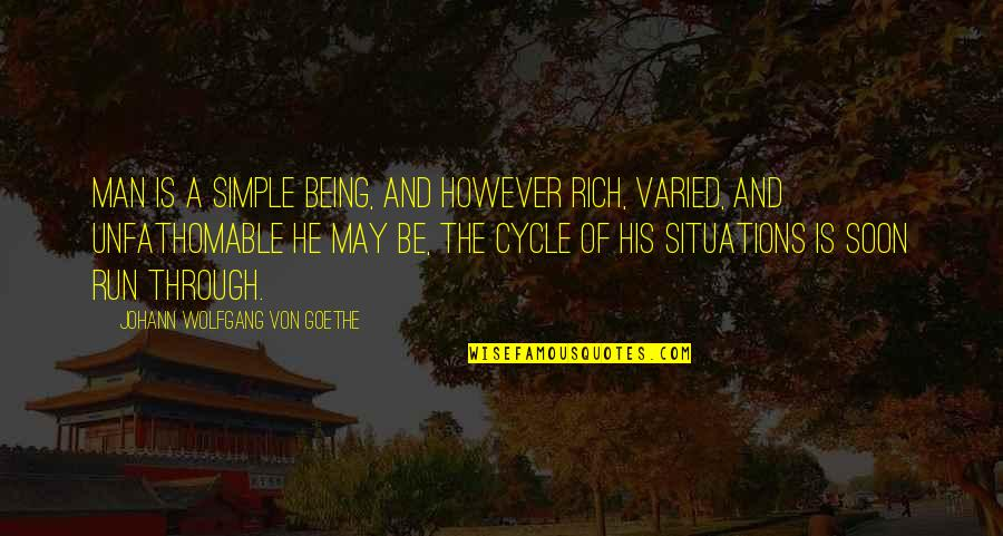 Being A Simple Man Quotes By Johann Wolfgang Von Goethe: Man is a simple being, and however rich,