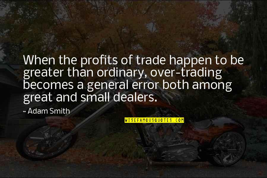 Being A Spaz Quotes By Adam Smith: When the profits of trade happen to be