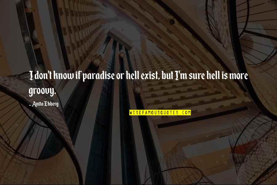 Being A Spaz Quotes By Anita Ekberg: I don't know if paradise or hell exist,