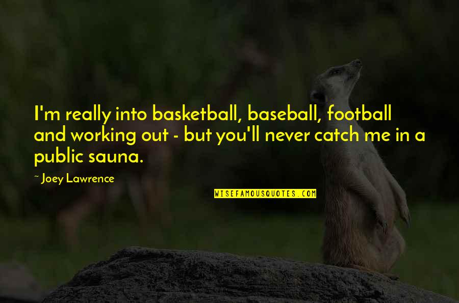 Being A Spaz Quotes By Joey Lawrence: I'm really into basketball, baseball, football and working