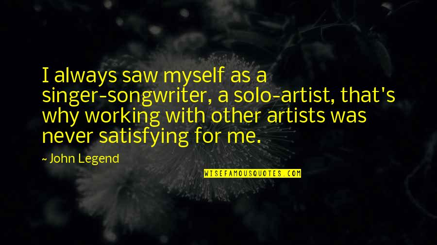 Being A Spaz Quotes By John Legend: I always saw myself as a singer-songwriter, a