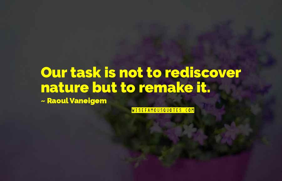 Being A Spaz Quotes By Raoul Vaneigem: Our task is not to rediscover nature but