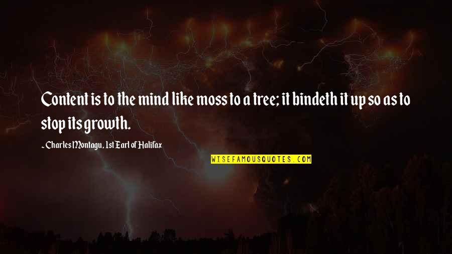 Being A Sports Captain Quotes By Charles Montagu, 1st Earl Of Halifax: Content is to the mind like moss to