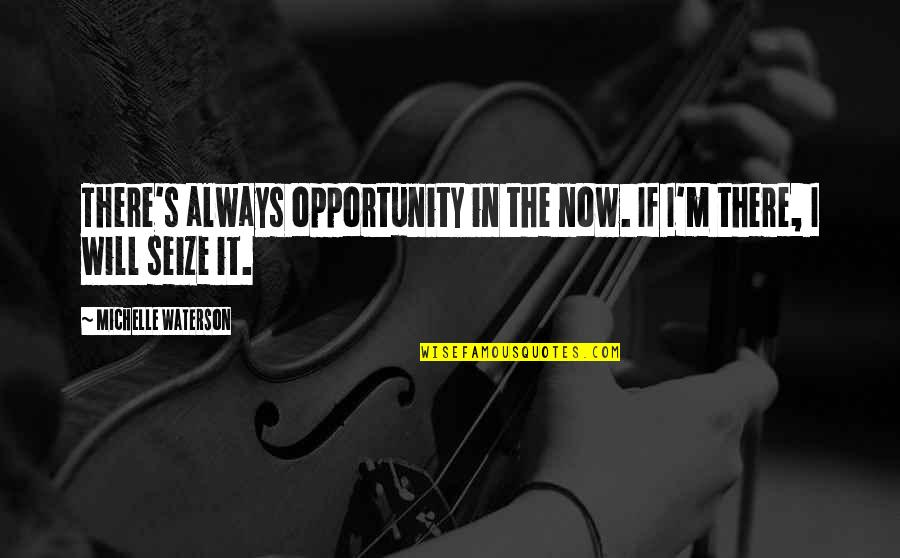 Being A Sports Captain Quotes By Michelle Waterson: There's always opportunity in the now. If I'm