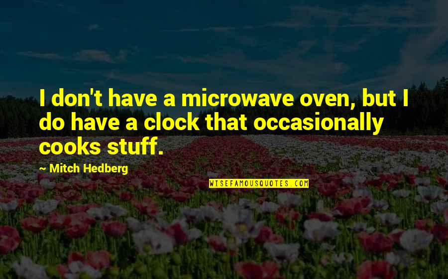 Being A Sports Captain Quotes By Mitch Hedberg: I don't have a microwave oven, but I
