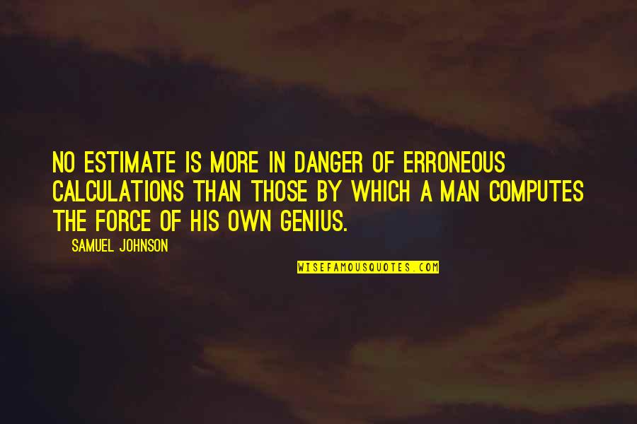 Being A Sports Captain Quotes By Samuel Johnson: No estimate is more in danger of erroneous