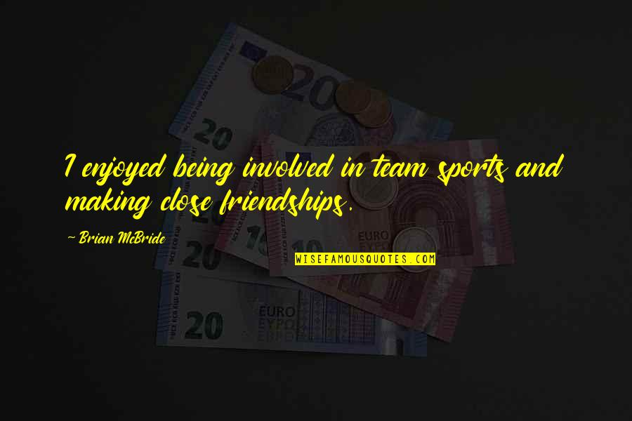 Being A Sports Team Quotes By Brian McBride: I enjoyed being involved in team sports and