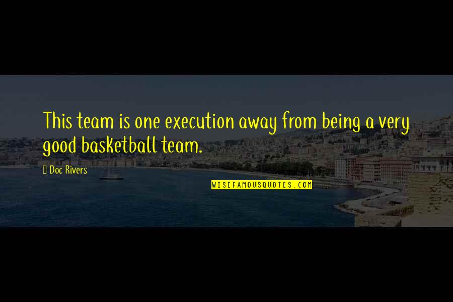 Being A Sports Team Quotes By Doc Rivers: This team is one execution away from being