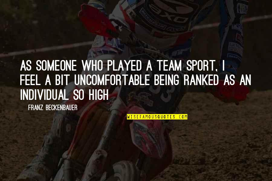 Being A Sports Team Quotes By Franz Beckenbauer: As someone who played a team sport, I