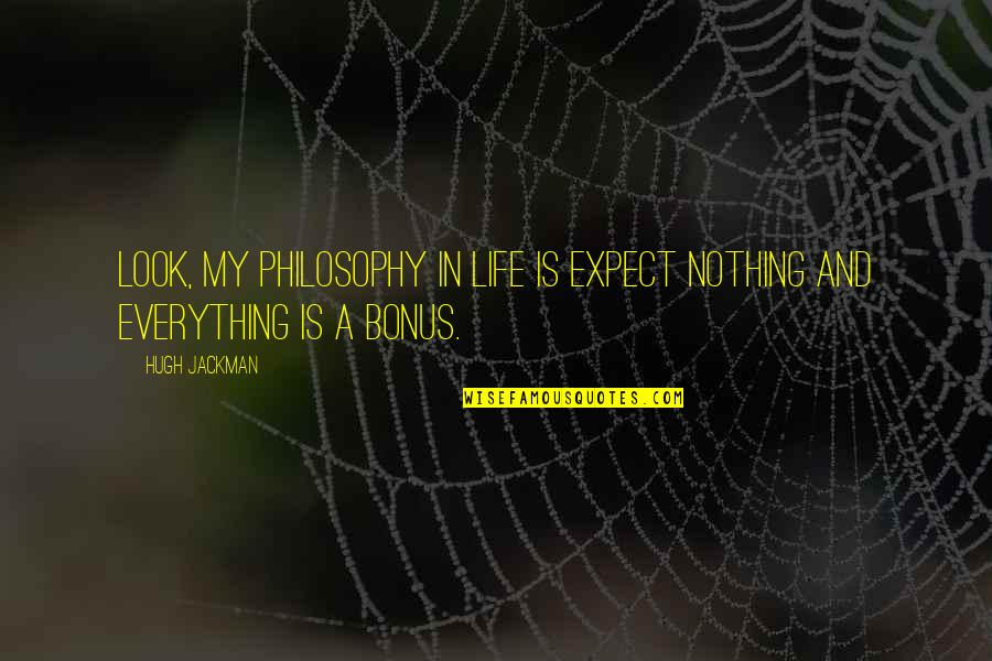 Being A Strong Wife Quotes By Hugh Jackman: Look, my philosophy in life is expect nothing