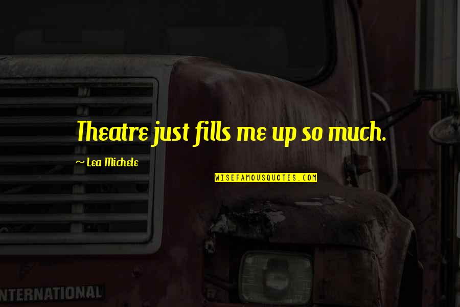 Being A Strong Wife Quotes By Lea Michele: Theatre just fills me up so much.