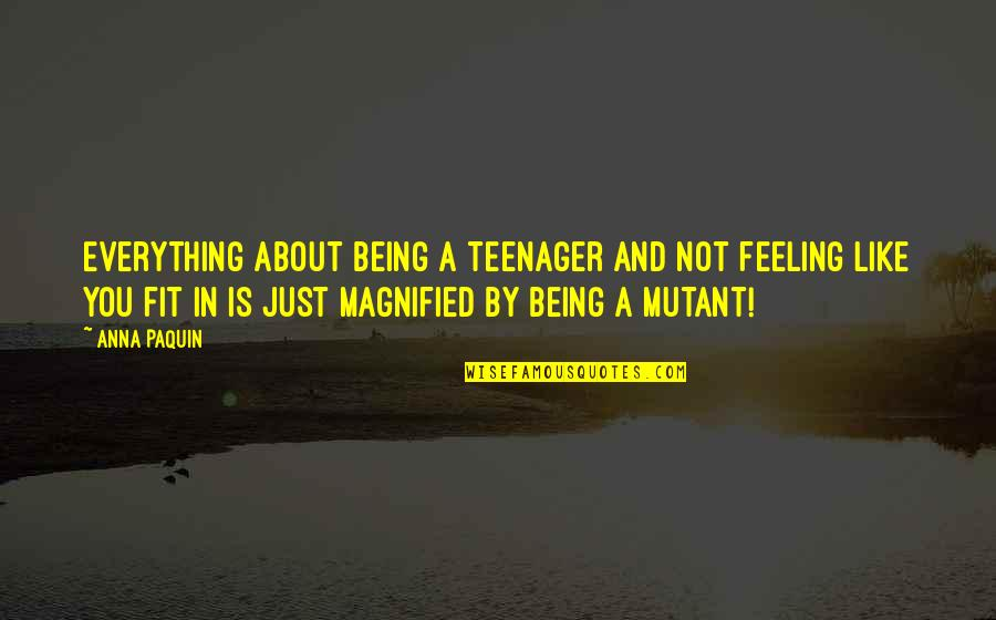 Being A Teenager Quotes By Anna Paquin: Everything about being a teenager and not feeling