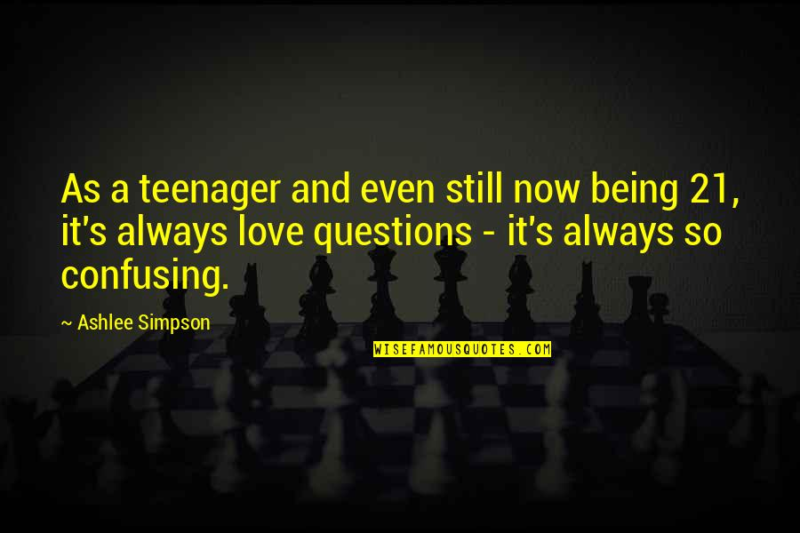 Being A Teenager Quotes By Ashlee Simpson: As a teenager and even still now being