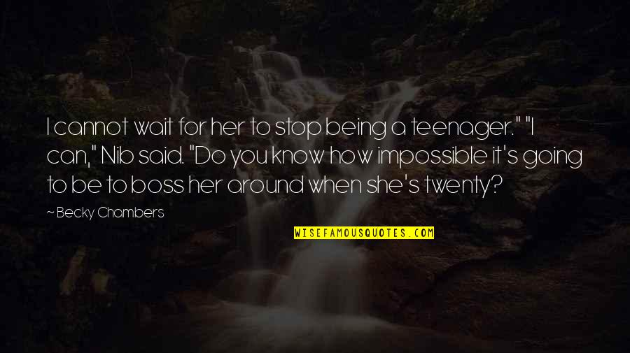 Being A Teenager Quotes By Becky Chambers: I cannot wait for her to stop being
