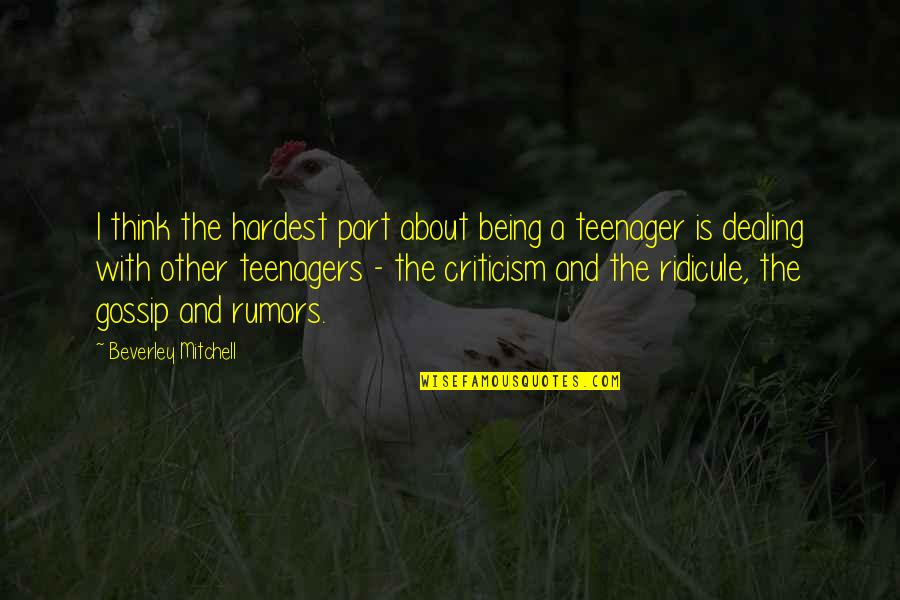 Being A Teenager Quotes By Beverley Mitchell: I think the hardest part about being a