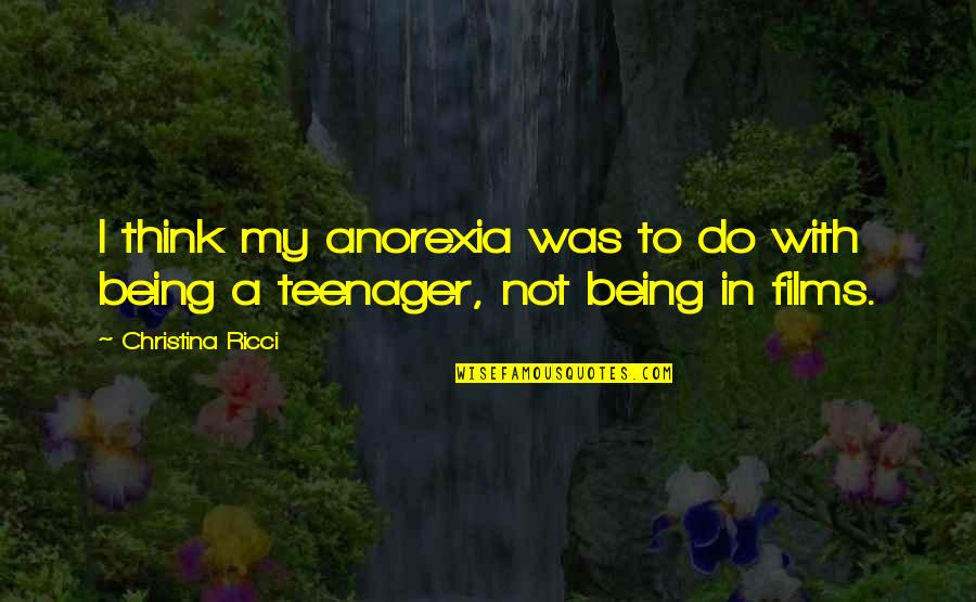 Being A Teenager Quotes By Christina Ricci: I think my anorexia was to do with