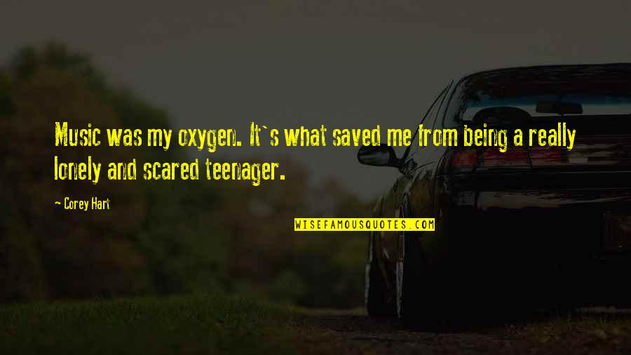 Being A Teenager Quotes By Corey Hart: Music was my oxygen. It's what saved me