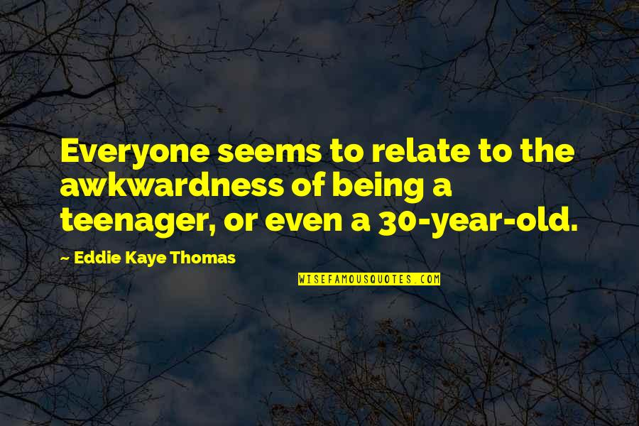 Being A Teenager Quotes By Eddie Kaye Thomas: Everyone seems to relate to the awkwardness of