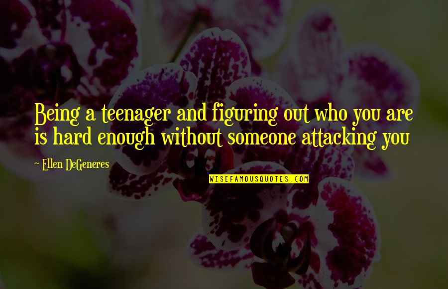 Being A Teenager Quotes By Ellen DeGeneres: Being a teenager and figuring out who you