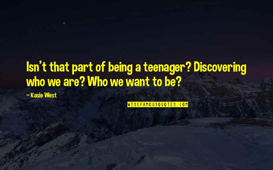 Being A Teenager Quotes By Kasie West: Isn't that part of being a teenager? Discovering