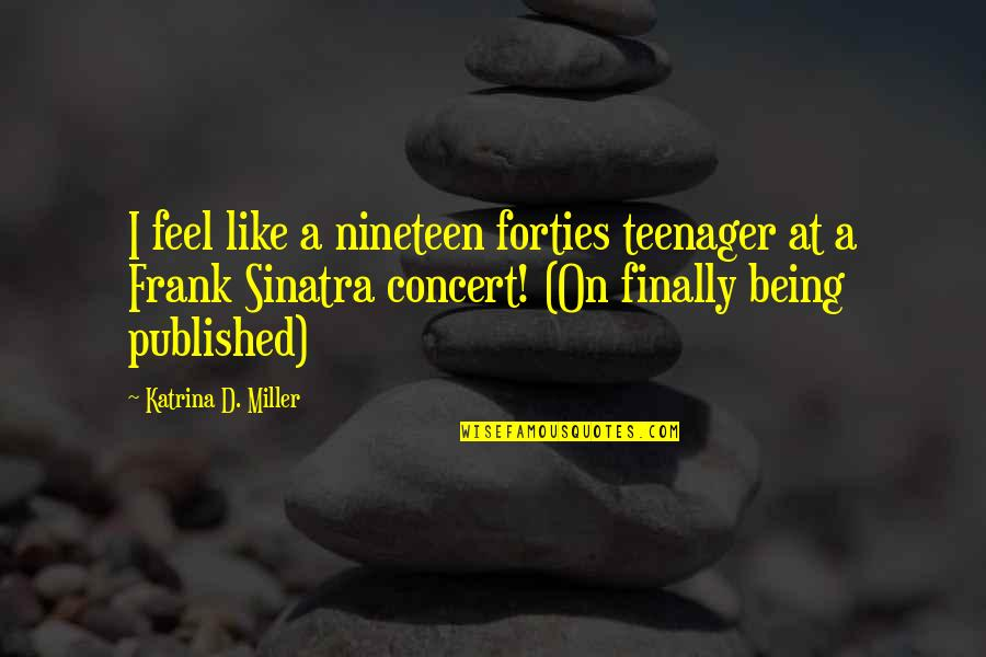 Being A Teenager Quotes By Katrina D. Miller: I feel like a nineteen forties teenager at