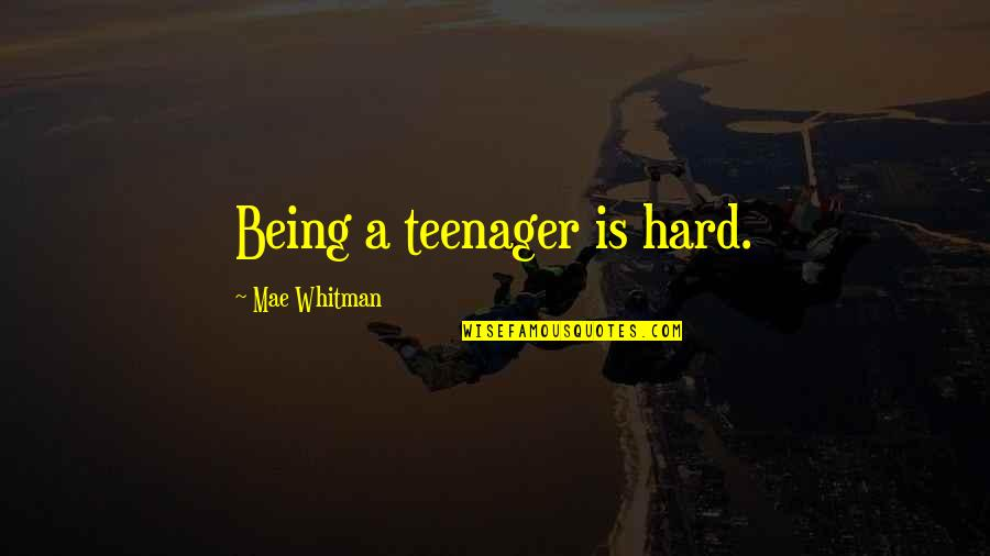 Being A Teenager Quotes By Mae Whitman: Being a teenager is hard.