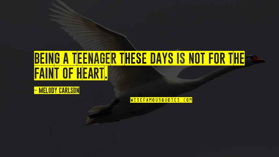 Being A Teenager Quotes By Melody Carlson: Being a teenager these days is not for