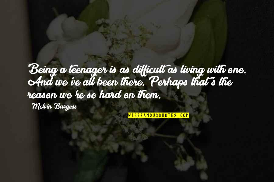 Being A Teenager Quotes By Melvin Burgess: Being a teenager is as difficult as living