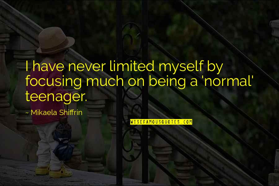 Being A Teenager Quotes By Mikaela Shiffrin: I have never limited myself by focusing much
