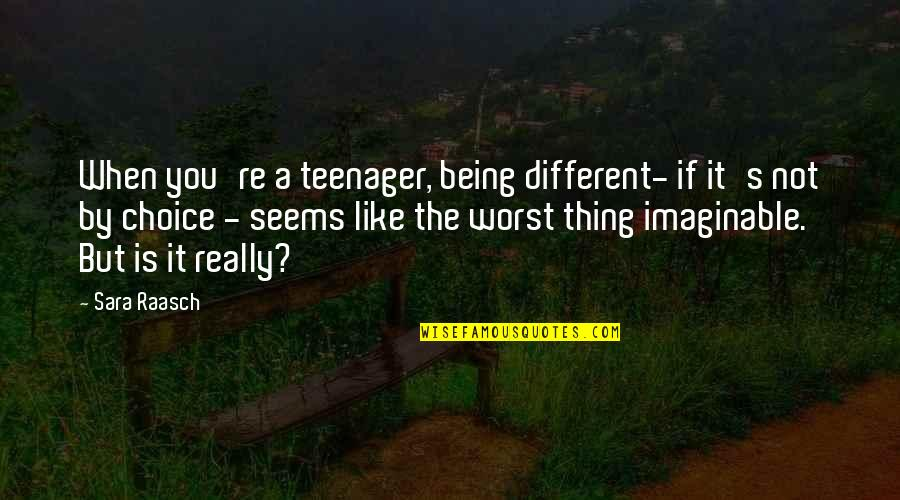 Being A Teenager Quotes By Sara Raasch: When you're a teenager, being different- if it's