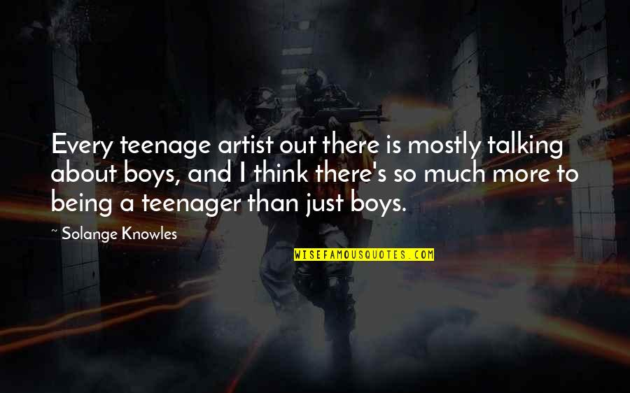 Being A Teenager Quotes By Solange Knowles: Every teenage artist out there is mostly talking