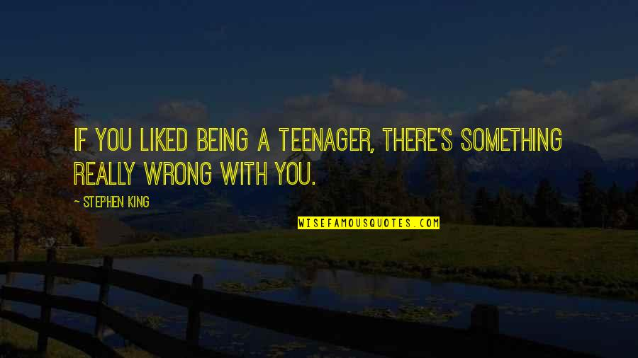 Being A Teenager Quotes By Stephen King: If you liked being a teenager, there's something