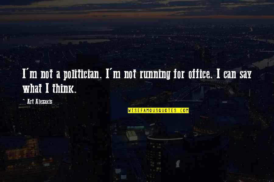 Being A True Hero Quotes By Art Alexakis: I'm not a politician. I'm not running for