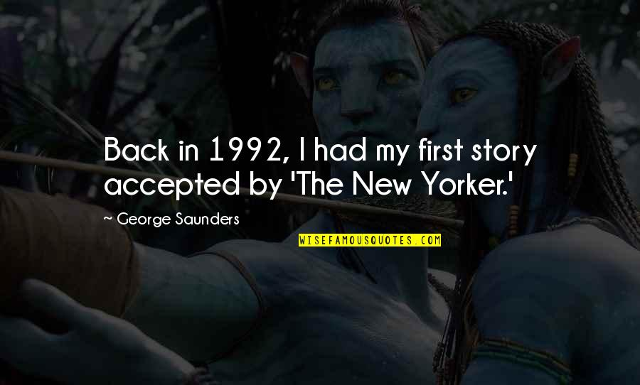 Being A True Hero Quotes By George Saunders: Back in 1992, I had my first story