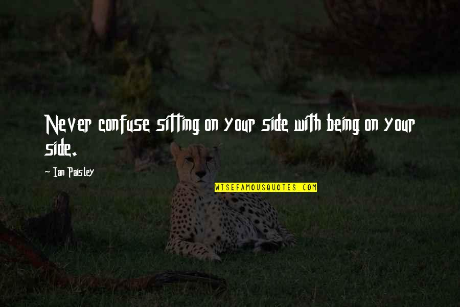 Being A True Hero Quotes By Ian Paisley: Never confuse sitting on your side with being