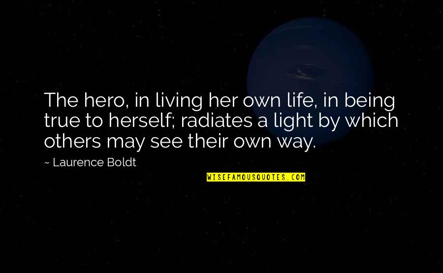 Being A True Hero Quotes By Laurence Boldt: The hero, in living her own life, in