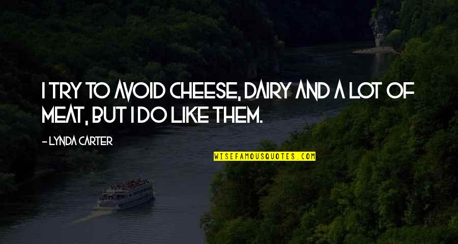 Being A True Hero Quotes By Lynda Carter: I try to avoid cheese, dairy and a