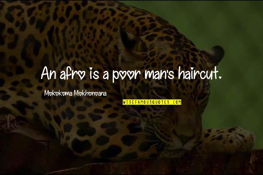 Being A True Hero Quotes By Mokokoma Mokhonoana: An afro is a poor man's haircut.