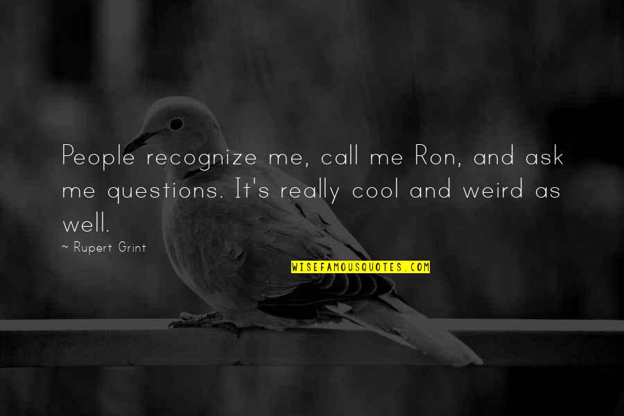 Being A True Hero Quotes By Rupert Grint: People recognize me, call me Ron, and ask