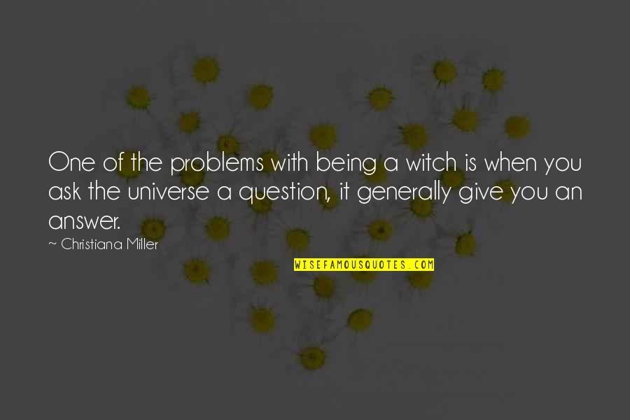 Being A Witch Quotes By Christiana Miller: One of the problems with being a witch
