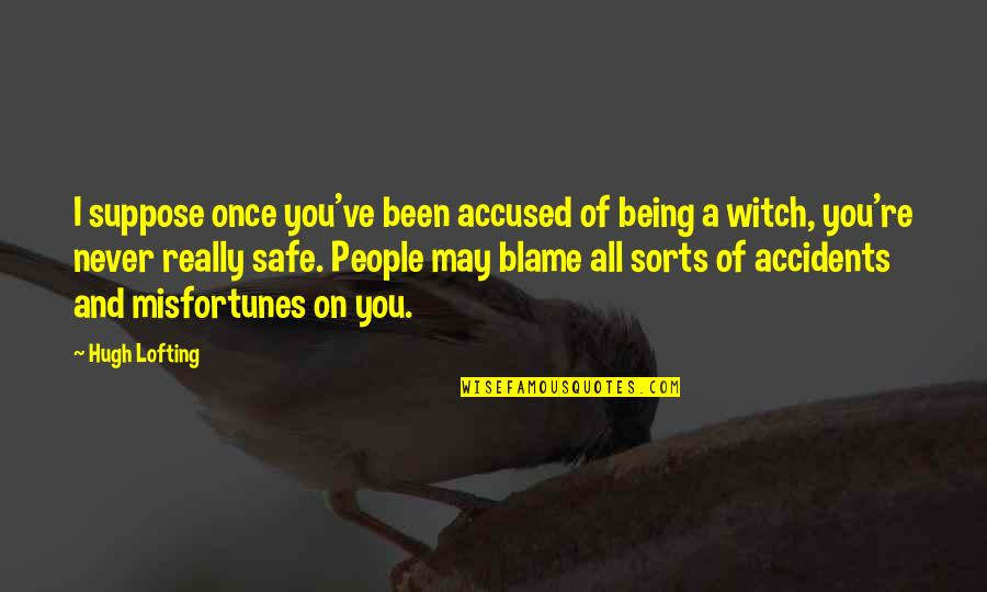 Being A Witch Quotes By Hugh Lofting: I suppose once you've been accused of being