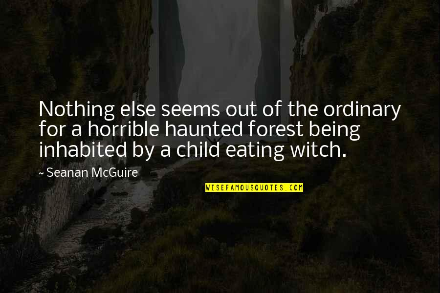Being A Witch Quotes By Seanan McGuire: Nothing else seems out of the ordinary for